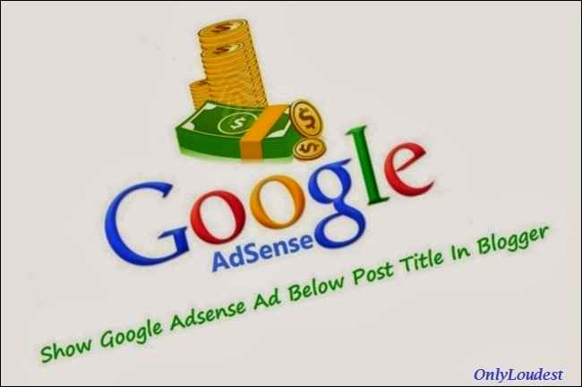 Show Adsense Ads Below Post Title in Blogger