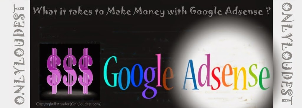 What it takes to Make Money with Google Adsense ?
