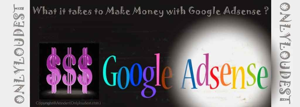 What-it-takes-to-Make-Money-with-Google-Adsense