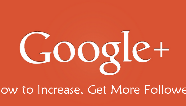 How To Increase, Get More Followers On Google+