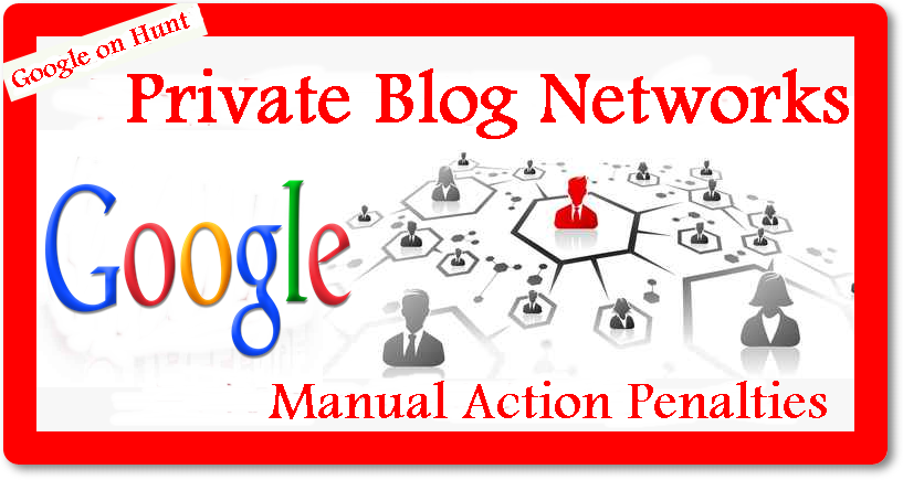 Google-hunting-private-blog-networks-with-manual-action-penalities
