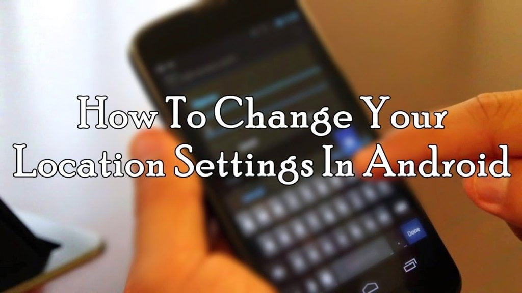 How To Change Your Location Settings In Android