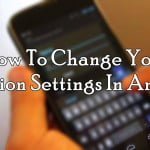 How-To-Change-Your-Location-Settings-In-Android