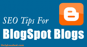 Basic Search Engine Optimization tips for Blogspot (Blogger) Blogs