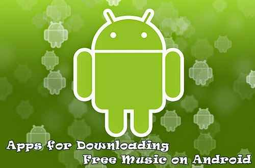 Apps For Downloading Free Music On Android