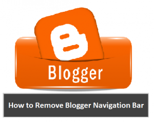 How to Remove Blogger Navigation Bar