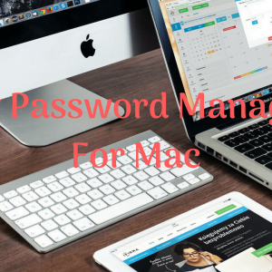 How to Choose Best Password Managers 2018 For Mac