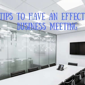 6 Great tips to have an effective business meeting