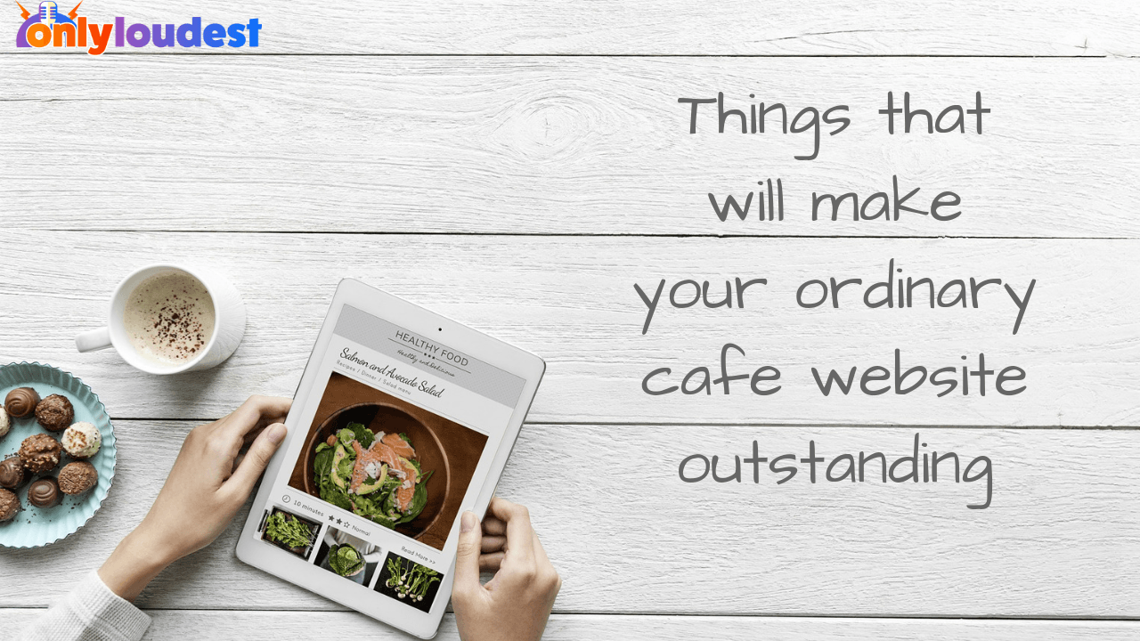 10 Things that will make your ordinary cafe website outstanding
